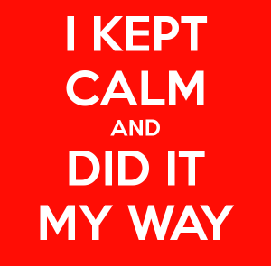i-kept-calm-and-did-it-my-way